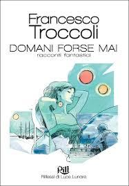 DomaniForseMai-Troccoli